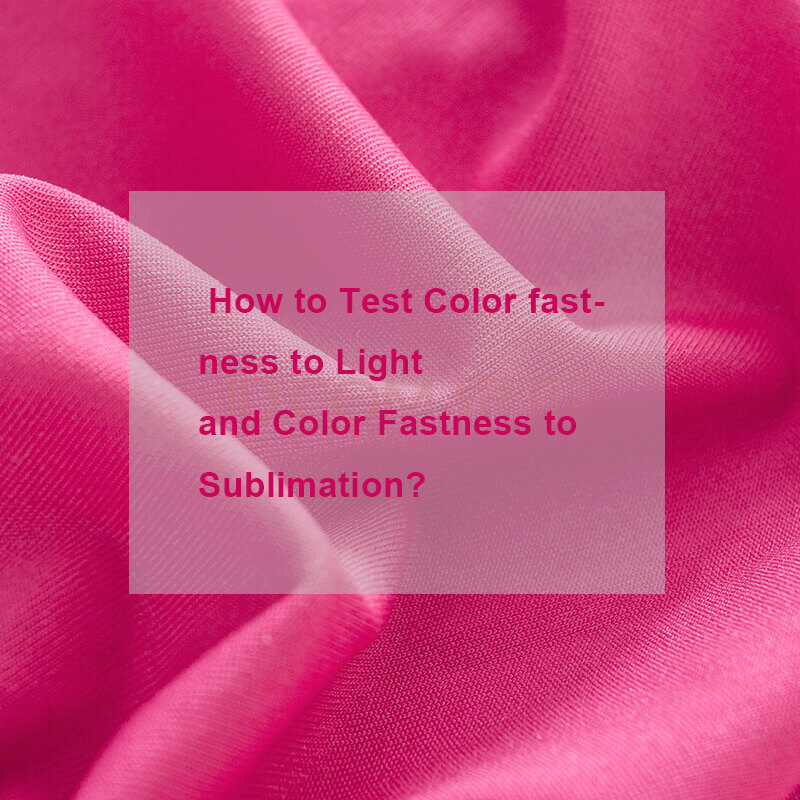 What Do Sublimation Fastness And Lightfastness Really Mean? And How To Test Color Fastness To Light And Color Fastness To Sublimation?